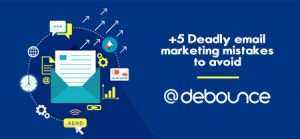 5+ Deadly email marketing mistakes to avoid