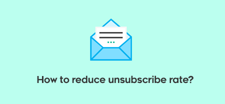 How to Reduce Email Unsubscribe Rate?