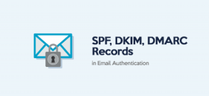 The Role of SPF, DKIM, DMARC Records in Email Authentication