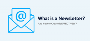 What is a Newsletter, How to Create it EFFECTIVELY?